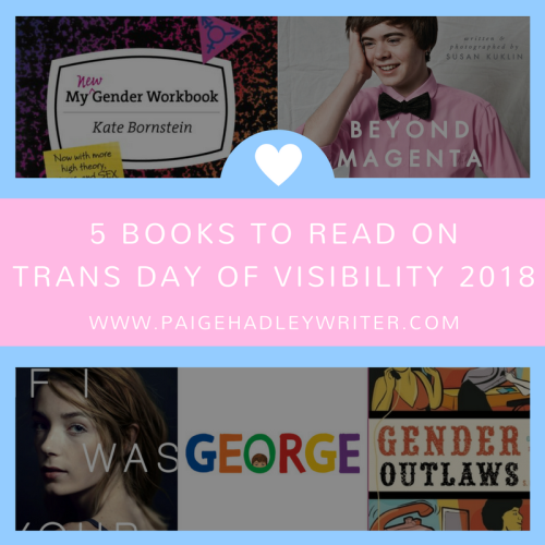 5 Books to Read On Transgender Day of Visibility 2018 Paige's Pages